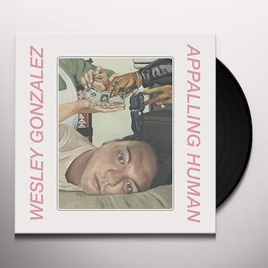 Wesley Gonzalez APPALLING HUMAN Vinyl Record