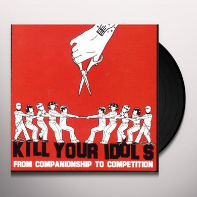 Kill Your Idols FROM COMPANIONSHIP TO COMPETITION Vinyl Record