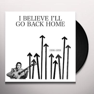 I BELIEVE I'LL GO BACK HOME 1906-1959 / VAR Vinyl Record