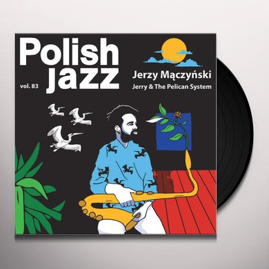 Jerzy Maczynski JERRY & THE PELICAN SYSTEM (POLISH JAZZ 83) Vinyl Record