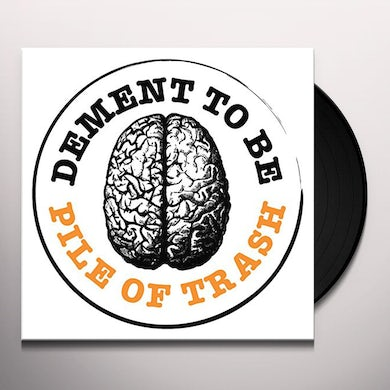 Dement To Be PILE OF TRASH Vinyl Record