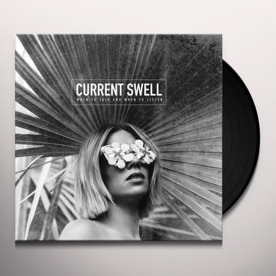 Current Swell WHEN TO TALK & WHEN TO LISTEN Vinyl Record