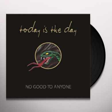 Today Is The Day NO GOOD TO ANYONE Vinyl Record