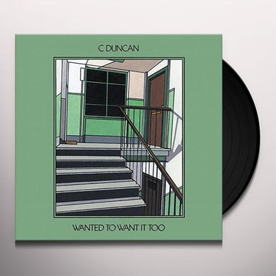 C Duncan WANTED TO WANT IT TOO Vinyl Record