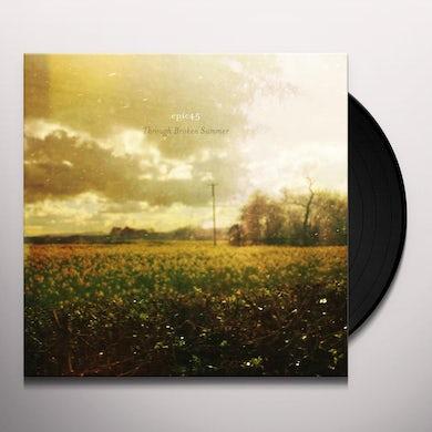Epic45 THROUGH BROKEN SUMMER Vinyl Record