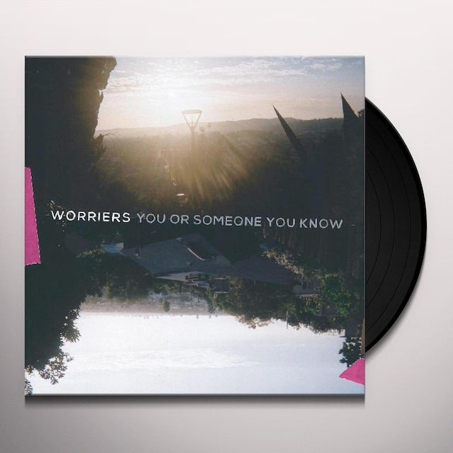 Worriers YOU OR SOMEONE YOU KNOW Vinyl Record