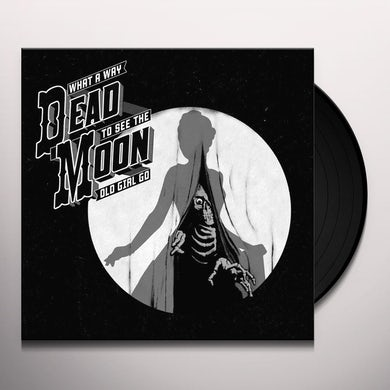 Dead Moon WHAT A WAY TO SEE THE OLD GIRL GO Vinyl Record