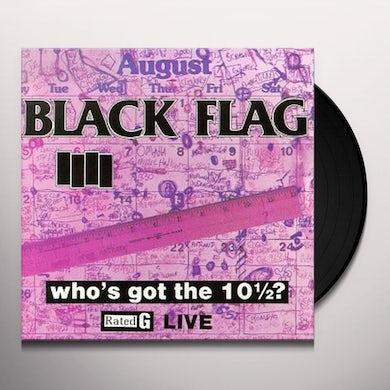 Black Flag WHO'S GOT THE 10 1/2? Vinyl Record