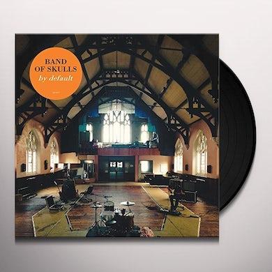 Band Of Skulls  BY DEFAULT Vinyl Record