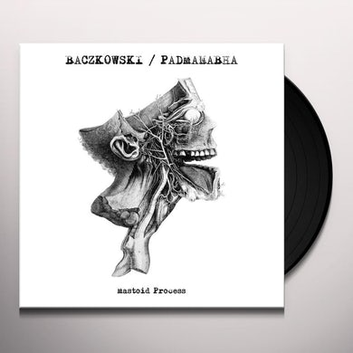 Baczkowski / Padmanabha MASTOID PROCESS Vinyl Record