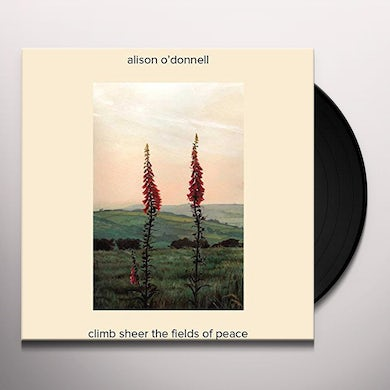 Alison O'Donnell CLIMB SHEER THE FIELDS OF PEACE Vinyl Record