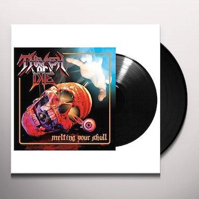 Thrash or Die MELTING YOUR SKULL Vinyl Record