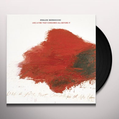 Eraldo Bernocchi LIKE A FIRE THAT CONSUMES ALL BEFORE IT Vinyl Record