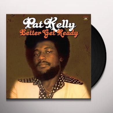 Pat Kelly BETTER GET READY Vinyl Record