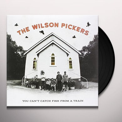 WILSON PICKERS YOU CAN'T CATCH FISH FROM A TRAIN Vinyl Record