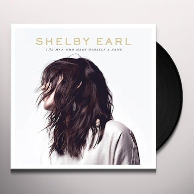 Shelby Earl MAN WHO MADE HIMSELF A NAME Vinyl Record