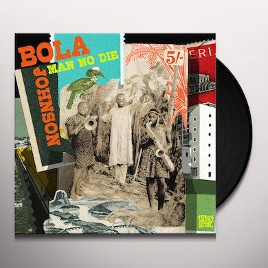 Bola Johnson MAN NO DIE Vinyl Record