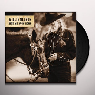 Willie Nelson RIDE ME BACK HOME Vinyl Record