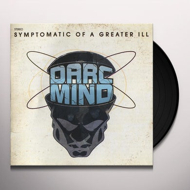 Darc Mind SYMPTOMATIC OF A GREATER ILL Vinyl Record