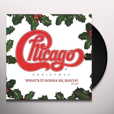 CHICAGO CHRISTMAS: WHAT'S IT GONNA BE SANTA Vinyl Record