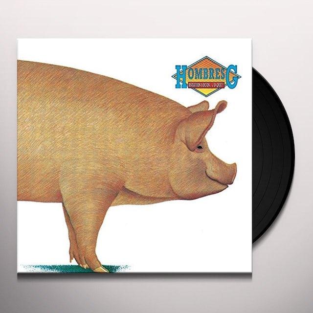 Hombres G ESTAMOS LOCOS O QUE Vinyl Record