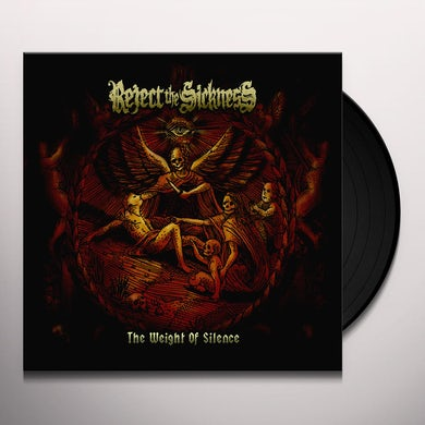 REJECT THE SICKNESS WEIGHT OF ALL SILENCE Vinyl Record