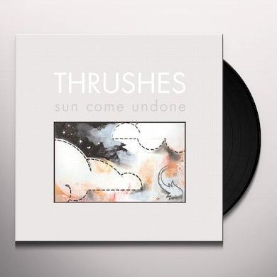 Thrushes SUN COME UNDONE Vinyl Record