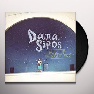 Dana Sipos ROLL UP THE NIGHT SKY Vinyl Record