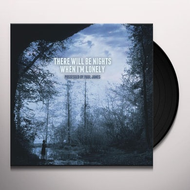 Possessed By Paul James THERE WILL BE NIGHTS WHEN I'M LONELY Vinyl Record