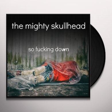 Mighty Skullhead SO FUCKING DOWN Vinyl Record