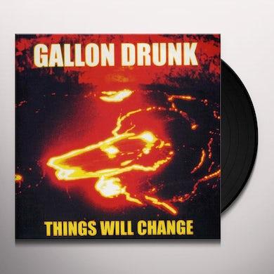 Gallon Drunk THINGS WILL CHANGE Vinyl Record