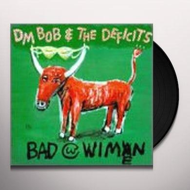 Dm Bob & Deficits BAD WITH WIMEN Vinyl Record