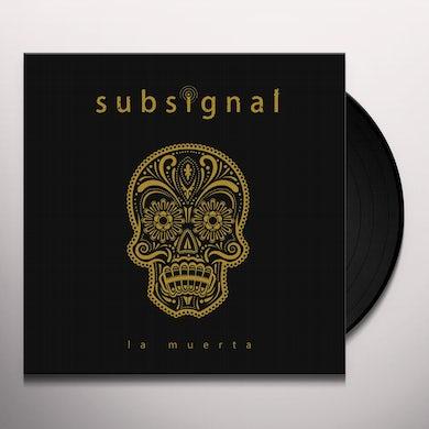 Subsignal LA MUERTA Vinyl Record