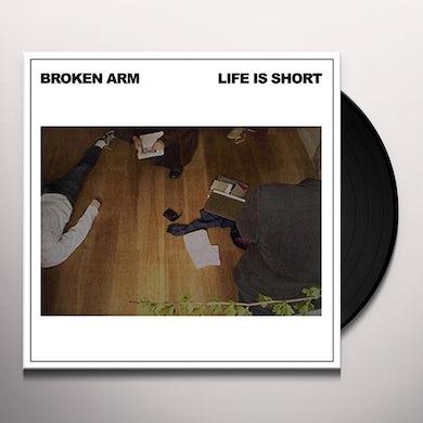 Broken Arm LIFE IS SHORT Vinyl Record