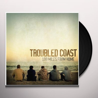 Troubled Coast 100 MILES FROM HOME Vinyl Record
