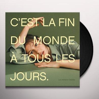 Lou-Adriane Cassidy C'EST LA FIN DU MONDE A TOUS LES JOURS Vinyl Record