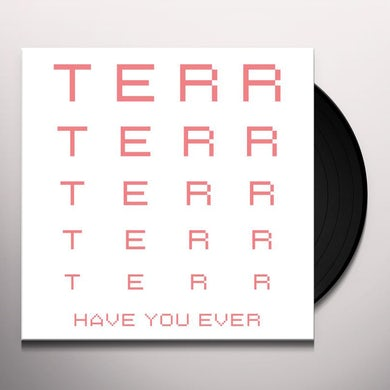Terr HAVE YOU EVER Vinyl Record