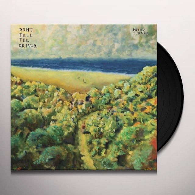 Mick Turner DON'T TELL THE DRIVER Vinyl Record