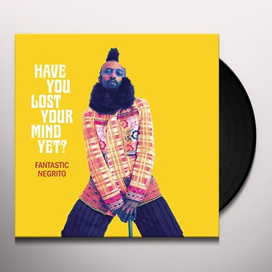 Fantastic Negrito Have You Lost Your Mind Yet? Vinyl Record