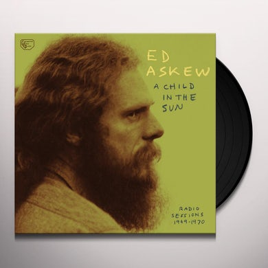 Ed Askew CHILD IN THE SUN: RADIO SESSIONS 1969-1970 Vinyl Record