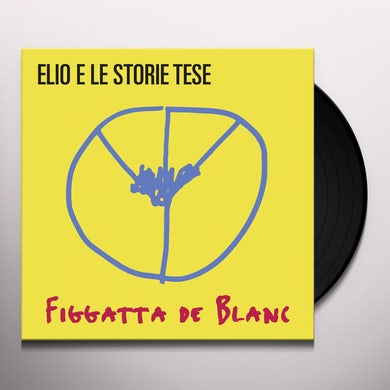 ELIO E LE STORIE TESE FIGGATTA DE BLANC Vinyl Record