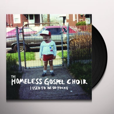Homeless Gospel Choir I USED TO BE SO YOUNG Vinyl Record