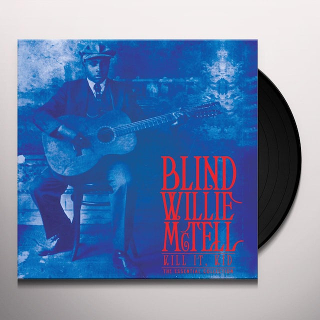 Blind Willie Mctell KILL IT, KID - THE ESSENTIAL COLLECTION Vinyl Record