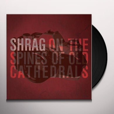 Shrag ON THE SPINES OF OLD CATHEDRALS Vinyl Record