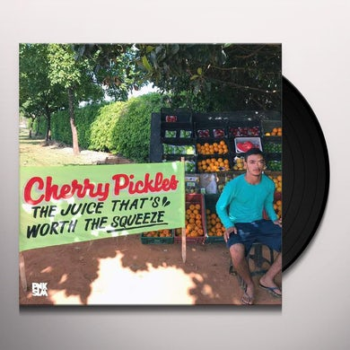 Cherry Pickles  The Juice That's Worth The Squeeze Vinyl Record