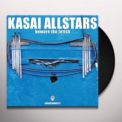 Kasai Allstars BEWARE THE FETISH Vinyl Record