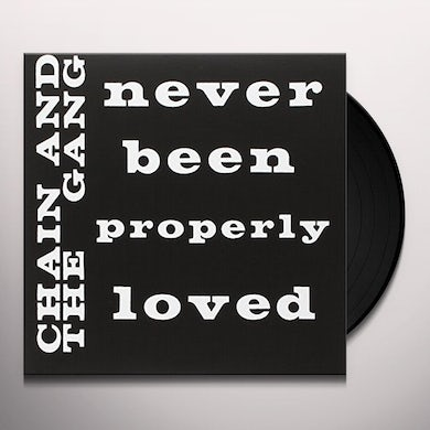 Chain & The Gang NEVER BEEN PROPERLY LOVED Vinyl Record