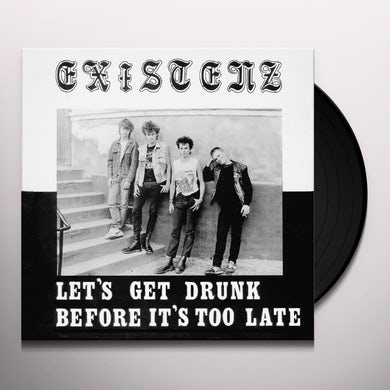 Existenz LET'S GET DRUNK BEFORE IT'S TOO LATE Vinyl Record