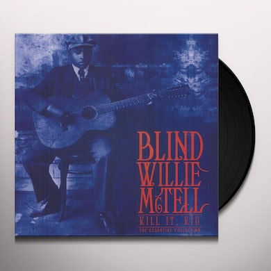 Blind Willie Mctell KILL IT KID: ESSENTIAL COLLECTION Vinyl Record