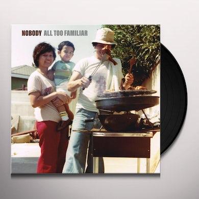 Nobody ALL TOO FAMILIAR Vinyl Record